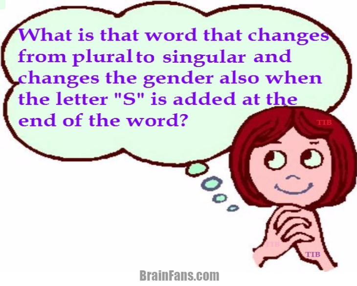 Brain teaser - Kids Riddles Logic Puzzle - Changing Gender - What is that word that changes from plural to singular and changes the gender also when the letter