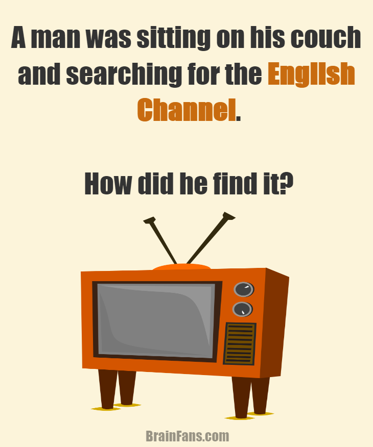 Brain teaser - Logic Riddle - A man was sitting on his couch riddle - A man was sitting on his couch and searching for the English Channel.