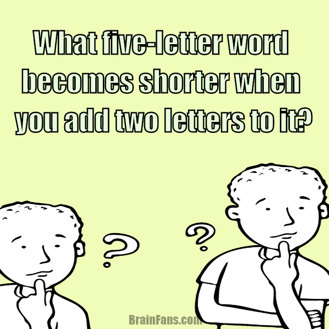 Brain teaser - Logic Riddle - logic riddle - What five-letter word becomes shorter when you add two letters to it?