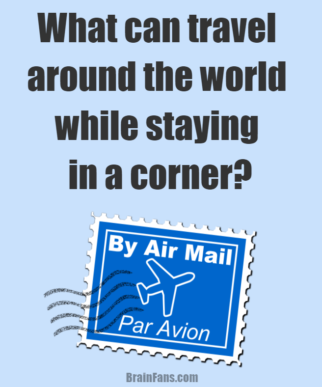 Brain teaser - Logic Riddle - What can travel around the world riddle - What can travel around the world while staying in a corner?