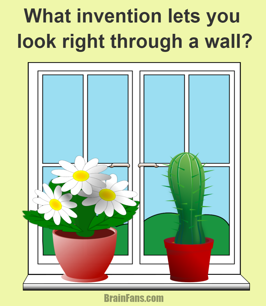 Brain teaser - Logic Riddle - What invention lets you look right through a wall? - What invention lets you look right through a wall?