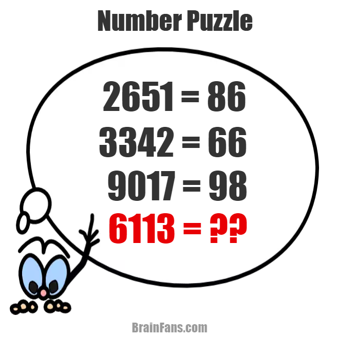 Brain teaser - Number And Math Puzzle - number puzzle - This brain teaser with numbers is going to test your math skills. Find the hidden pattern, play with numbers and get the correct result. Which number is the result of 6113 provided everything above is true?