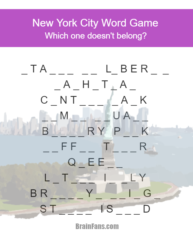 Brain teaser - Picture Logic Puzzle - new york city word game - In this brain teaser, fill in the missing letters and you get popular places in New York City. However, there is one place in the list which is connected to another city. Can you find it and name the city in this word puzzle?