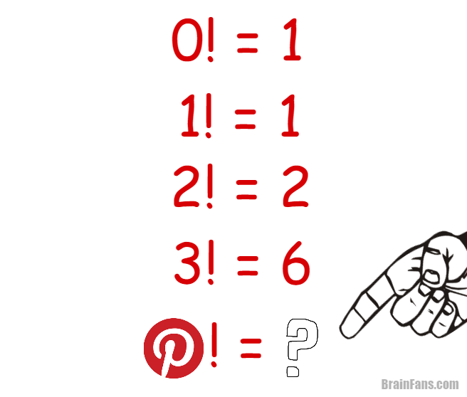 Brain teaser - Picture Logic Puzzle - pinterest factorial - what is the result (factorials used). Make sure you know what is Pinterest!
