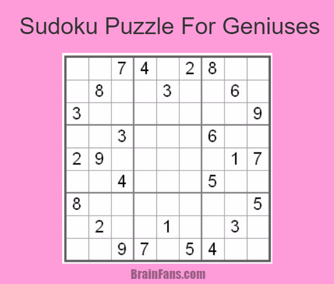 Brain teaser - Sudoku Puzzle - sudoku for geniuses - Easy sudoku puzzle for you. Fill in the numbers and complete this puzzle in ten minutes.